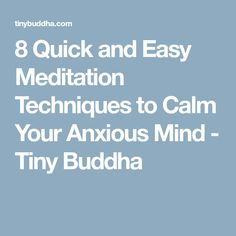 8 Quick and Easy Meditation Techniques to Calm Your Anxious Mind - Tiny Buddha #EasyMeditation