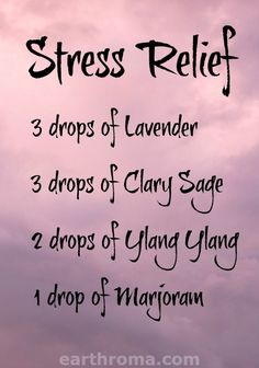 Essential Oil Stress Relief diffuser blend.  3 drops of Lavender essential oil.  3 drops of Clary sage essential oil. 2 drops of Ylang Ylang essential oil.  1 drop of Marjoram essential oil.  Place in your diffuser and melt away the stress! earthroma.com/...