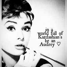 In a world full of Kardashian's be an Audrey♡