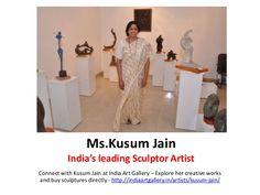Kusum Jain - Sculptor Artist in India –Connect with Kusum Jain &  her creative works at India Art Gallery - http://www.slideshare.net/IndiaArtGallery/kusum-jain-sculptor-artist-india