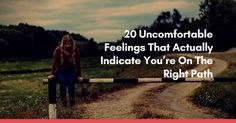 Directionless, fearful, intimidated, frustrated - these are just some of the uncomfortable feelings that might signify you're on the right path.