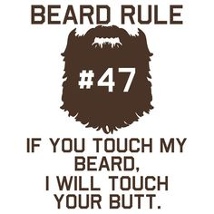 Beard Rule #47 If You ToucH My Beard I Will Touch Your Butt