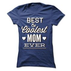 Best and coolest mom ever T-Shirt Hoodie Sweatshirts iuu. Check price ==► http://graphictshirts.xyz/?p=49515