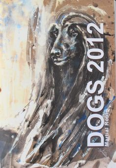 Dogs 2012 Catalogus of Martial Robin's fabulous paintings Martial, Robin, Moose Art, Paintings, Ink, Paper, Dogs, Animals, Animales