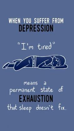 Despondent: some with depression may most likely feel despondent most of the time.