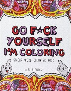 Amazon.com: Go F*ck Yourself, I'm Coloring: Swear Word Coloring Book (9782376190059): Alex Fleming: Books