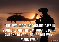 """The two most important days in your life are the day you are born, and the day you figure out why. Military Motivation, Mark Twain, Your Life, Quote Of The Day, Planes, Two By Two, Quotes, Movie Posters, Airplanes"