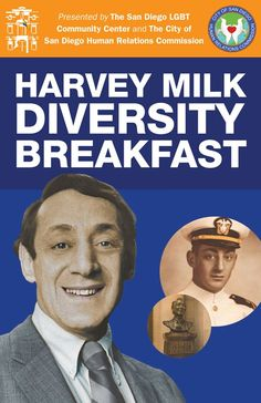 In 2009, The San Diego LGBT Community Center held its first Harvey Milk Diversity Breakfast at the Holiday Inn, Downtown San Diego. More than 800 attended that year.     HMDB moved to Hilton San Diego Bayfront, May 2010 to accommodate the now more than 1,000 community leaders and members in attendance who attend to honor the legend and legacy of Harvey Milk.         For more information, visit https://www.facebook.com/Harvey.Milk.Diversity.Breakfast.