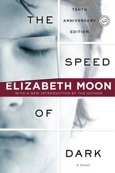"""The Speed of Dark by Elizabeth Moon – In a future society where disability and disease has been eradicated, a man is offered the chance to try an experimental """"cure"""" for autism, wondering how the treatment would change who he is as a person. (378 pages)"""