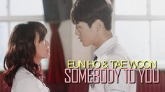 Somebody To You || Eun Ho & Tae Woon