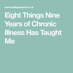 Eight Things Nine Years of Chronic Illness Has Taught Me