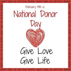 EVERY day is donor day! But you can help us celebrate it on February 14th by registering as an organ, eye, and tissue donor! :)