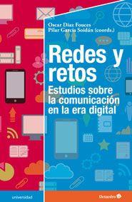 Redes y retos : estudios sobre la comunicación en la era digital / Óscar Díaz Fouces, Pilar García Soidán, (coords.)