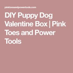DIY Puppy Dog Valentine Box | Pink Toes and Power Tools