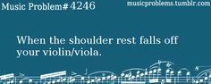 When the shoulder rest falls off your violin/viola. this has happened to me during a dress rehearsal...