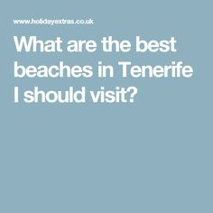What are the best beaches in Tenerife I should visit?