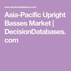 Find Upright Basses market research report and Asia-Pacific Upright Basses industry analysis with market share, market size, revenue, recent developments, competitive landscape and future growth forecast.
