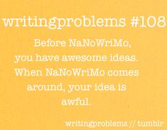 OR after NaNo the idea comes so easily.  Submitted by:  http://andrewxxwriter.tumblr.com