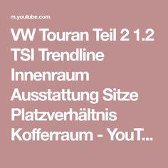 VW Touran Teil 2 1.2 TSI Trendline Innenraum Ausstattung Sitze Platzverhältnis Kofferraum - YouTube
