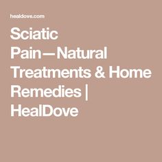 Sciatic Pain—Natural Treatments & Home Remedies | HealDove