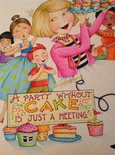 A party without a cake... ❤❤Mary Engelbreit