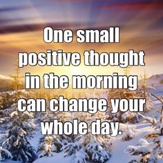 One small positive thought in the morning can change your whole day! http://budurl.com/SBD87062