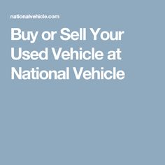 Buy or Sell Your Used Vehicle at National Vehicle