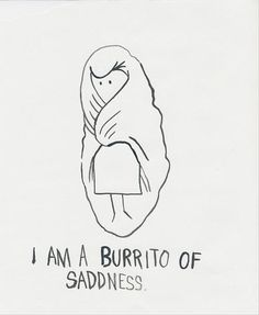 I wish I could just push a button and turn myself into this burrito anytime I needed to.