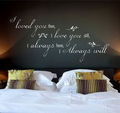 I Loved You Then Quote, Vinyl Wall Art Sticker Decal Mural, Bedroom, Lounge 80cm Wide