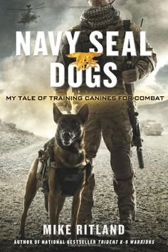 """""""Navy SEAL Dogs: My Tale of Training Canines for Combat"""" - by Michael Ritland. From detecting explosives to eliminating the bad guys, these powerful dogs are also some of the smartest and highest skilled working animals on the planet. Military Working Dogs, Military Dogs, Police Dogs, War Dogs, Game Mode, Work With Animals, Dog Books, Teen Books, Belgian Malinois"""
