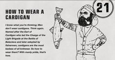 """The makers of Luksusowa Vodka have a new ad campaign in which they call the product """"vodka for men"""" and offer numerous tips on """"HOW TO BE A MAN"""" Here are some of those tips... Tip #21 """"How to Wear a Cardigan"""""""