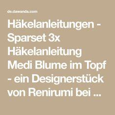 Häkelanleitungen - Sparset 3x Häkelanleitung Medi Blume im Topf - ein Designerstück von Renirumi bei DaWanda