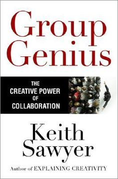 Group Genius: The Creative Power of Collaboration by Keith Sawyer