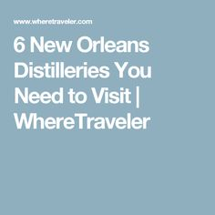 6 New Orleans Distilleries You Need to Visit | WhereTraveler