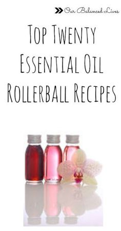Top Twenty Essential Oil Rollerball Recipes - Our Balanced