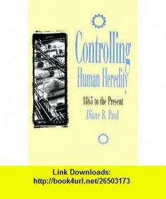 Controlling Human Heredity (Control of Nature) (9781573923439) Diane B. Paul, Morton L. Schagrin, Michael Ruse , ISBN-10: 1573923435  , ISBN-13: 978-1573923439 ,  , tutorials , pdf , ebook , torrent , downloads , rapidshare , filesonic , hotfile , megaupload , fileserve