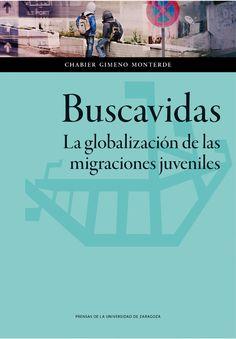 Buscavidas : la globalización de las migraciones juveniles / Chabier Gimeno Monterde.    1ª ed.      Prensas de la Universidad de Zaragoza, 2014