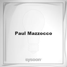 Paul Mazzocco: Page about Paul Mazzocco #member #website #sysoon #about