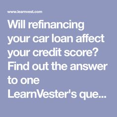How Does Refinancing A Car Loan Affect Your Credit