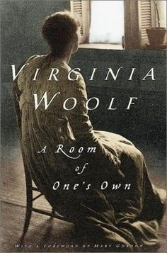 """A Room of One's Own, an extended essay, in which Virginia Woolf proclaimed that """"a woman must have money and a room of her own""""."""