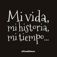 """Mi #Vida, mi historia, mi tiempo""... @candidman #Frases #Reflexion Motivational Phrases, Inspirational Quotes, Famous Phrases, Sad Love, Love Messages, More Than Words, Spanish Quotes, Positive Thoughts, Wise Words"