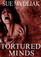 Tortured Minds, an ebook by Sue Mydliak at Smashwords