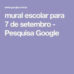 mural escolar para 7 de setembro - Pesquisa Google