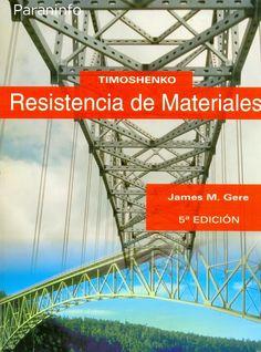 Timoshenko : resistencia de materiales / James M. Gere ; revisión técnica, Gabriel Bugeda Castelltort. - 5ª ed. - Madrid [etc.] : Thomson, 2009