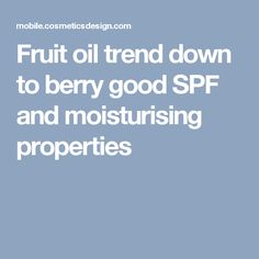 Fruit oil trend down to berry good SPF and moisturising properties