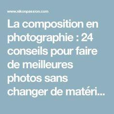 La composition en photographie : 24 conseils pour faire de meilleures photos sans changer de matériel | Nikon Passion