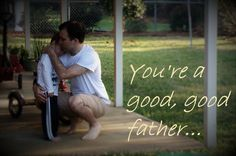 You're a good, good father...