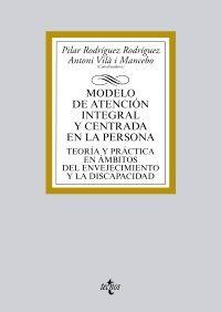 Modelo de atención integral y centrada en la persona. Teoría y práctica en ámbitos del envejecimiento y la discapacidad (Ed. Tecnos)