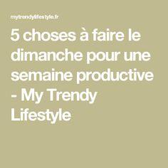 5 choses à faire le dimanche pour une semaine productive - My Trendy Lifestyle