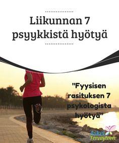 Liikunnan 7 psyykkistä hyötyä  Fyysinen rasitus lisää veren #virtausta aivoihin ja #parantaa #hapettumista.  #Mielenkiintoistatietoa